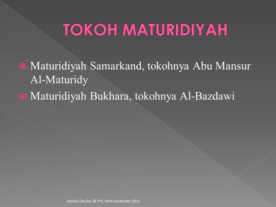 TOKOH MATURIDIYAH Maturidiyah Samarkand, tokohnya Abu Mansur Al-Maturidy. Maturidiyah Bukhara, tokohnya Al-Bazdawi.