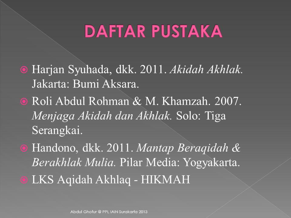 DAFTAR PUSTAKA Harjan Syuhada, dkk. 2011. Akidah Akhlak. Jakarta: Bumi Aksara.