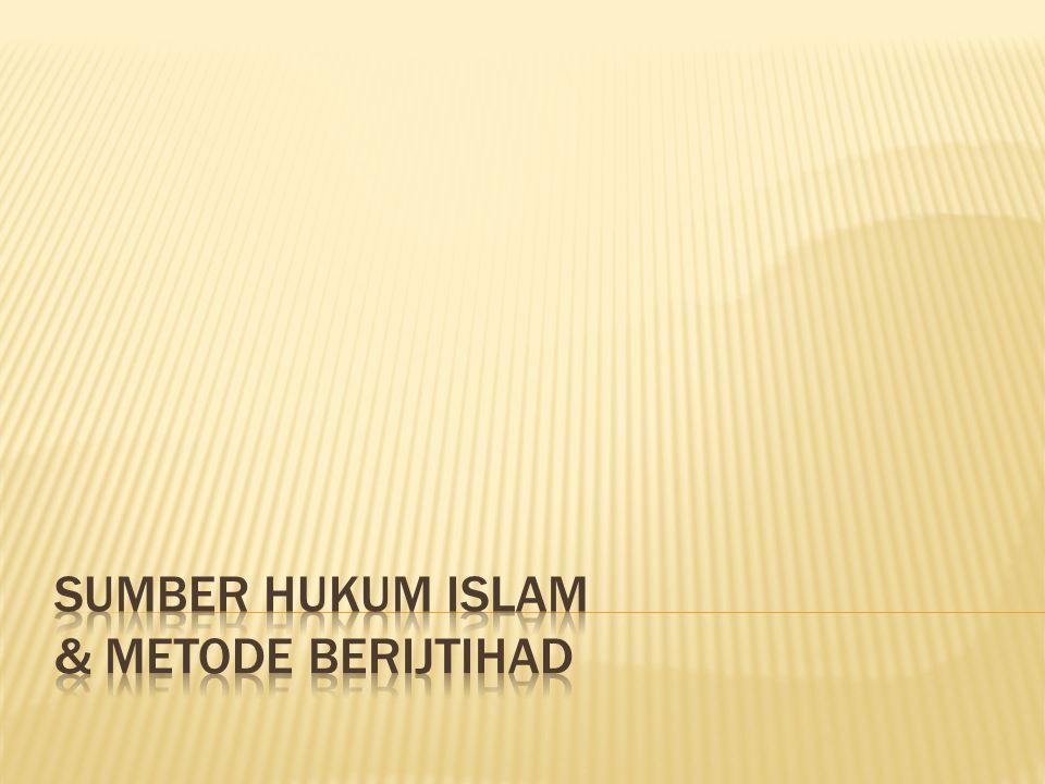 SUMBER HUKUM ISLAM & METODE BERIJTIHAD