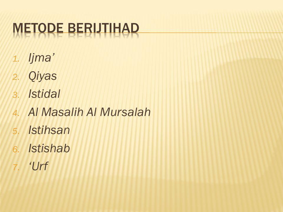 METODE BERIJTIHAD Ijma' Qiyas Istidal Al Masalih Al Mursalah Istihsan