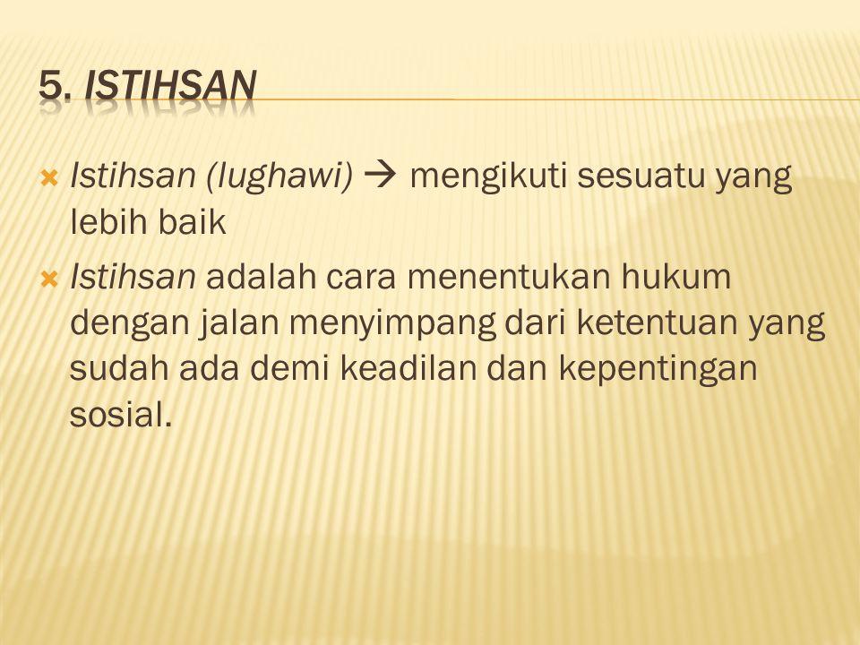 5. Istihsan Istihsan (lughawi)  mengikuti sesuatu yang lebih baik