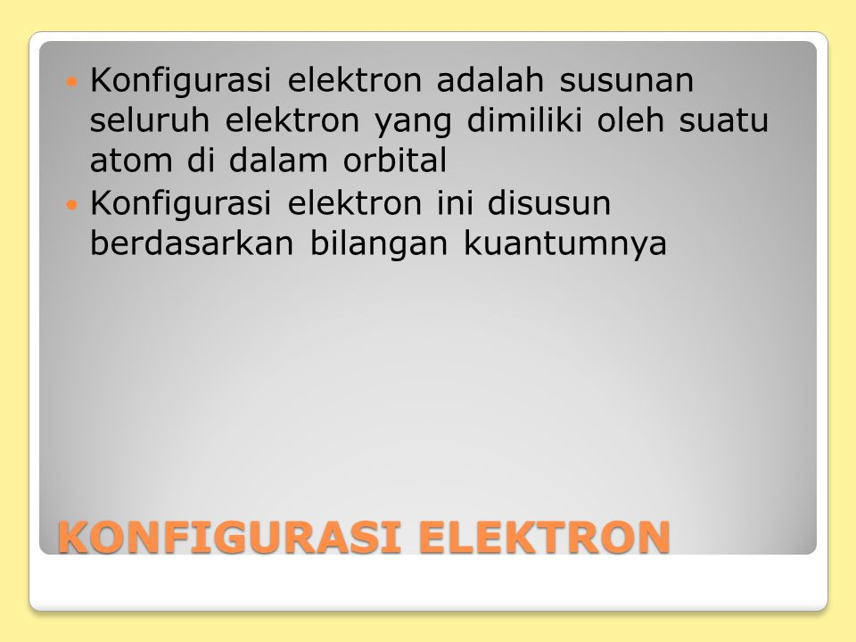 Konfigurasi elektron adalah susunan seluruh elektron yang dimiliki oleh suatu atom di dalam orbital