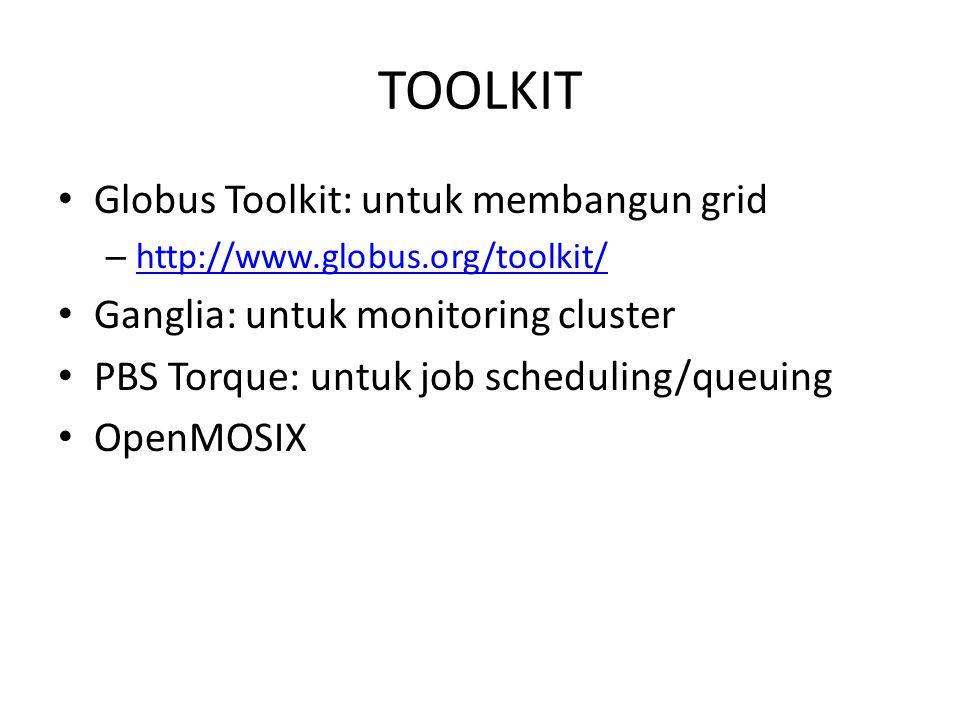 TOOLKIT Globus Toolkit: untuk membangun grid