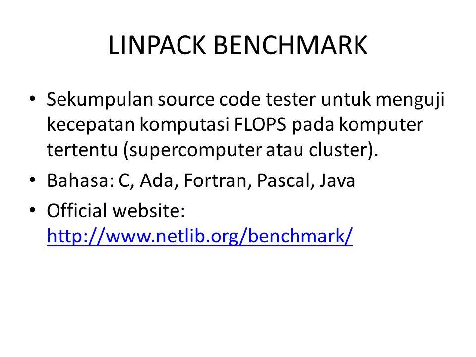 LINPACK BENCHMARK Sekumpulan source code tester untuk menguji kecepatan komputasi FLOPS pada komputer tertentu (supercomputer atau cluster).