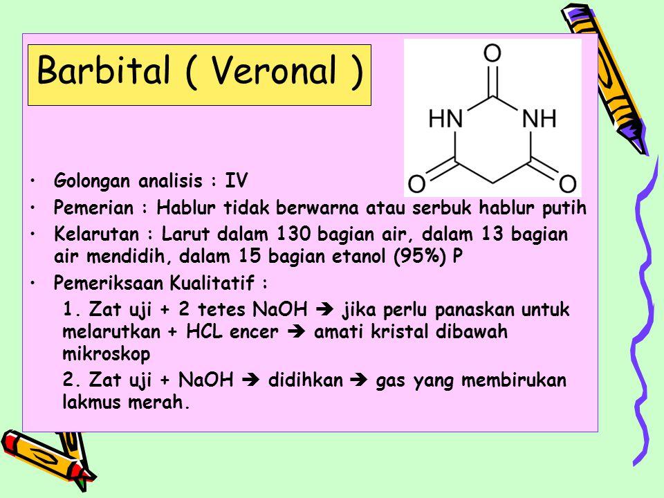 Barbital ( Veronal ) Golongan analisis : IV