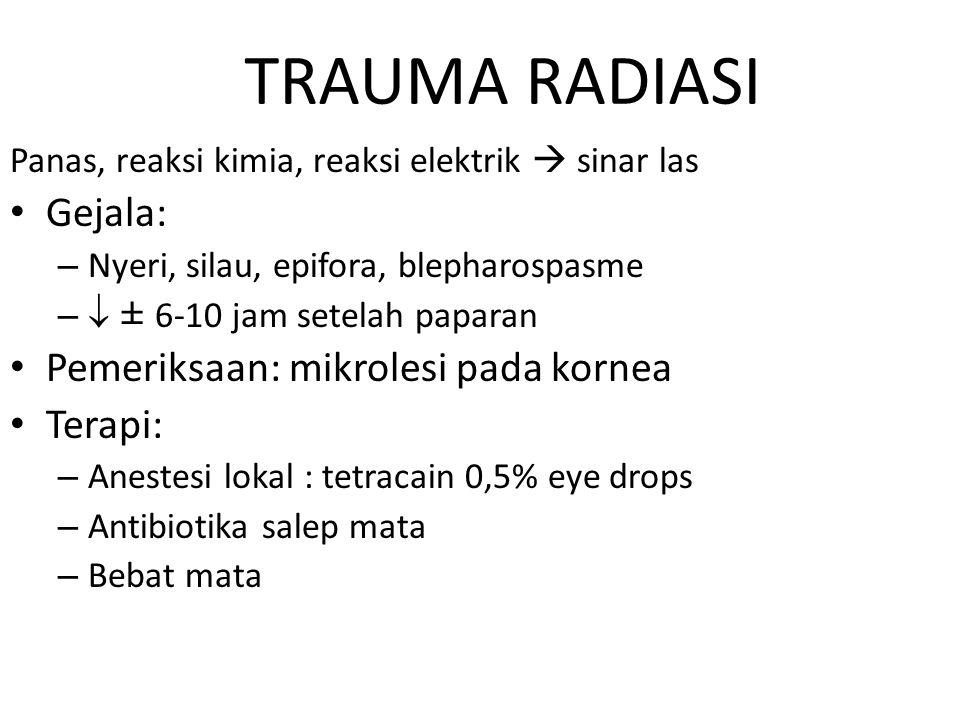 TRAUMA RADIASI Gejala: Pemeriksaan: mikrolesi pada kornea Terapi: