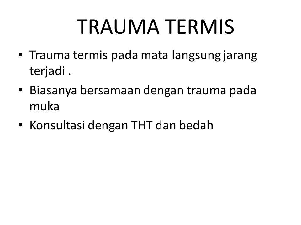 TRAUMA TERMIS Trauma termis pada mata langsung jarang terjadi .