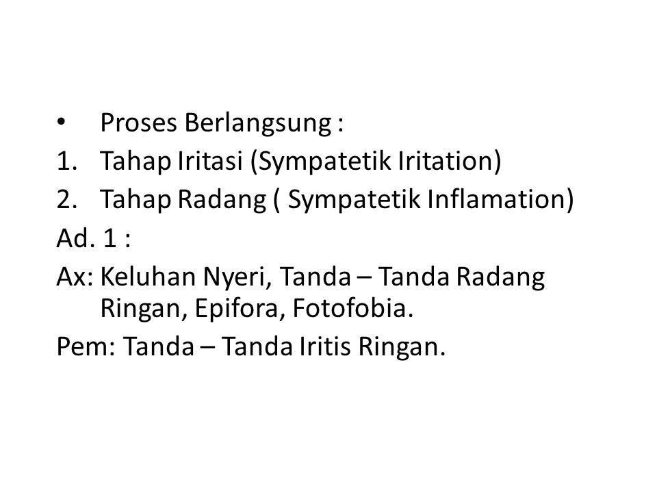 Proses Berlangsung : Tahap Iritasi (Sympatetik Iritation) Tahap Radang ( Sympatetik Inflamation) Ad. 1 :