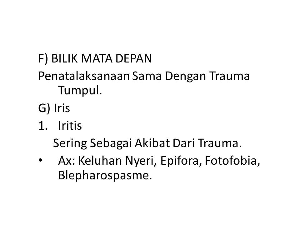 F) BILIK MATA DEPAN Penatalaksanaan Sama Dengan Trauma Tumpul. G) Iris. Iritis. Sering Sebagai Akibat Dari Trauma.