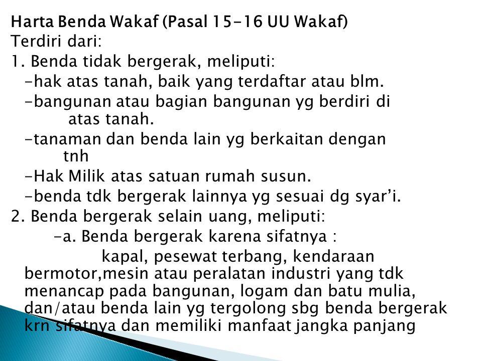 Harta Benda Wakaf (Pasal 15-16 UU Wakaf) Terdiri dari: 1