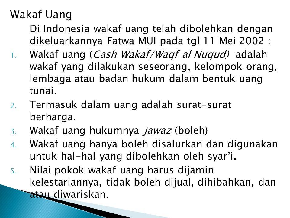 Wakaf Uang Di Indonesia wakaf uang telah dibolehkan dengan dikeluarkannya Fatwa MUI pada tgl 11 Mei 2002 :