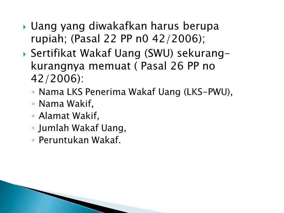 Uang yang diwakafkan harus berupa rupiah; (Pasal 22 PP n0 42/2006);