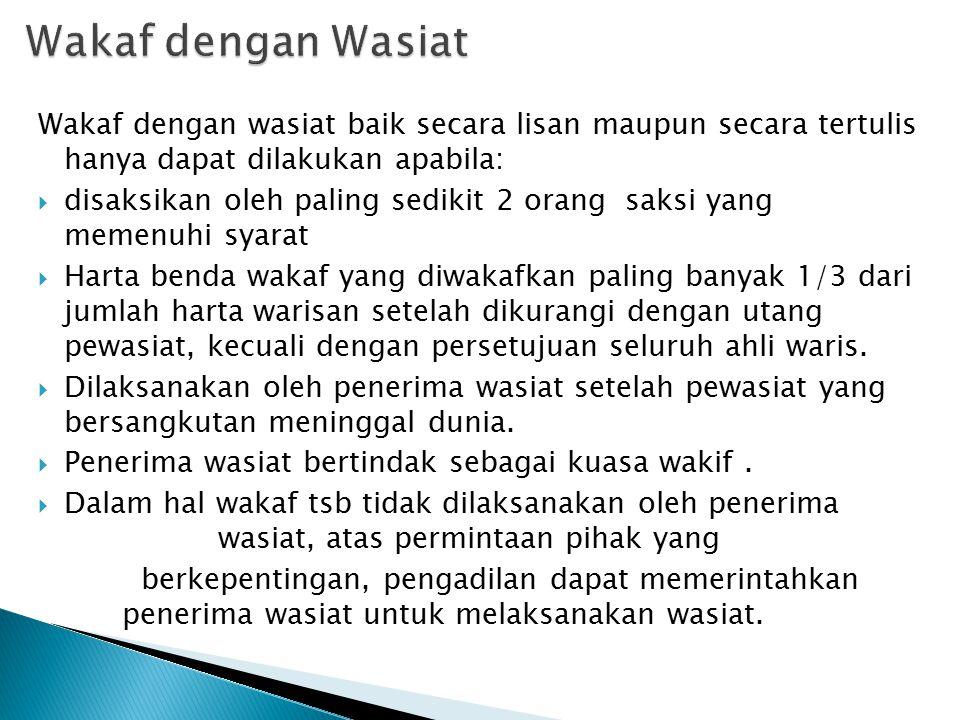 Wakaf dengan Wasiat Wakaf dengan wasiat baik secara lisan maupun secara tertulis hanya dapat dilakukan apabila:
