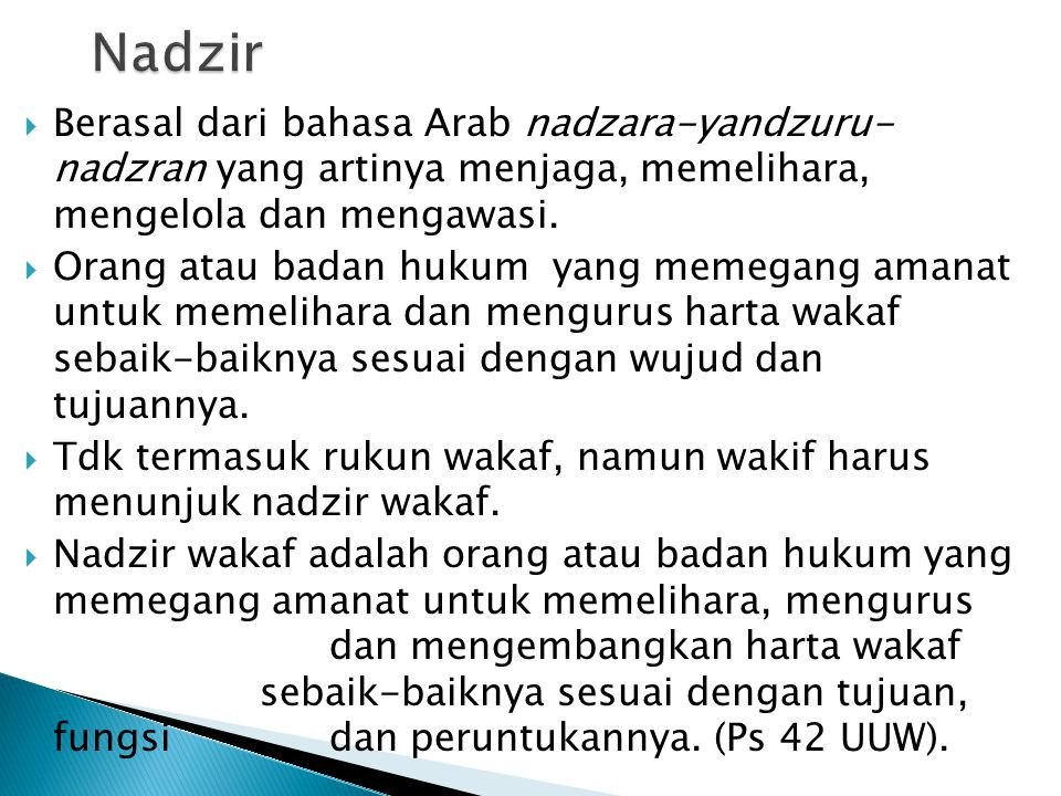 Nadzir Berasal dari bahasa Arab nadzara-yandzuru- nadzran yang artinya menjaga, memelihara, mengelola dan mengawasi.