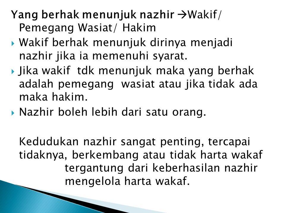 Yang berhak menunjuk nazhir Wakif/ Pemegang Wasiat/ Hakim