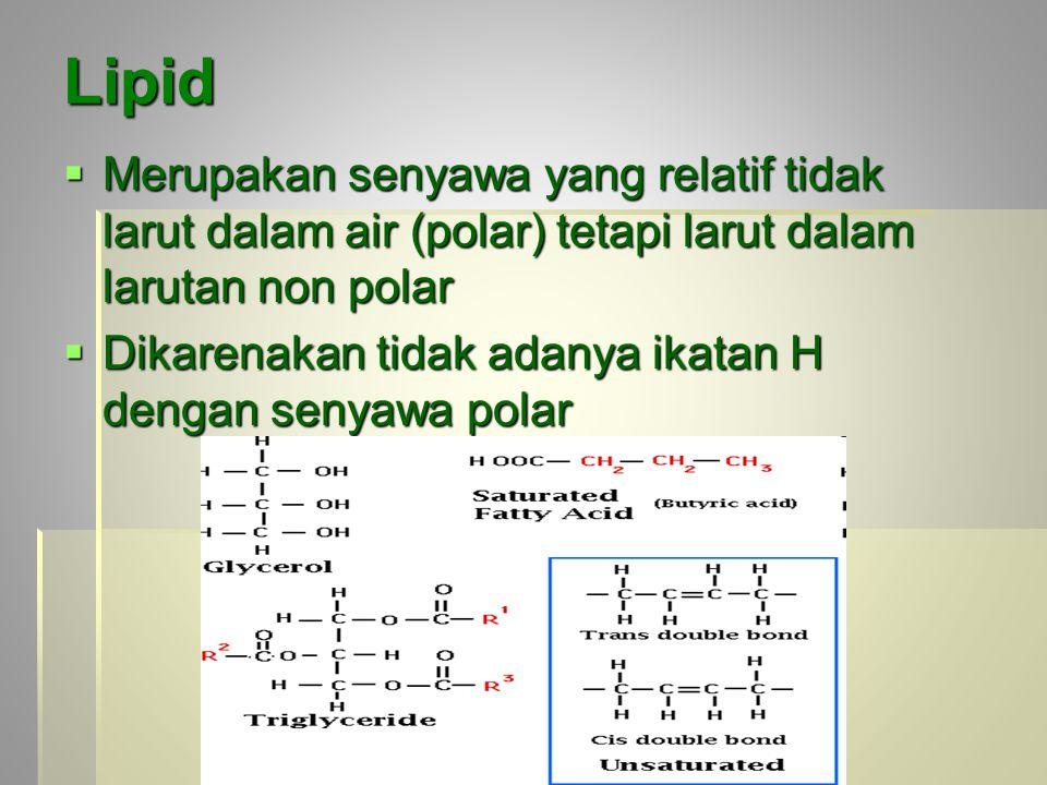 Lipid Merupakan senyawa yang relatif tidak larut dalam air (polar) tetapi larut dalam larutan non polar.