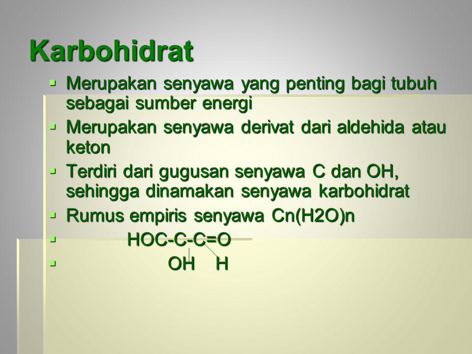 Karbohidrat Merupakan senyawa yang penting bagi tubuh sebagai sumber energi. Merupakan senyawa derivat dari aldehida atau keton.