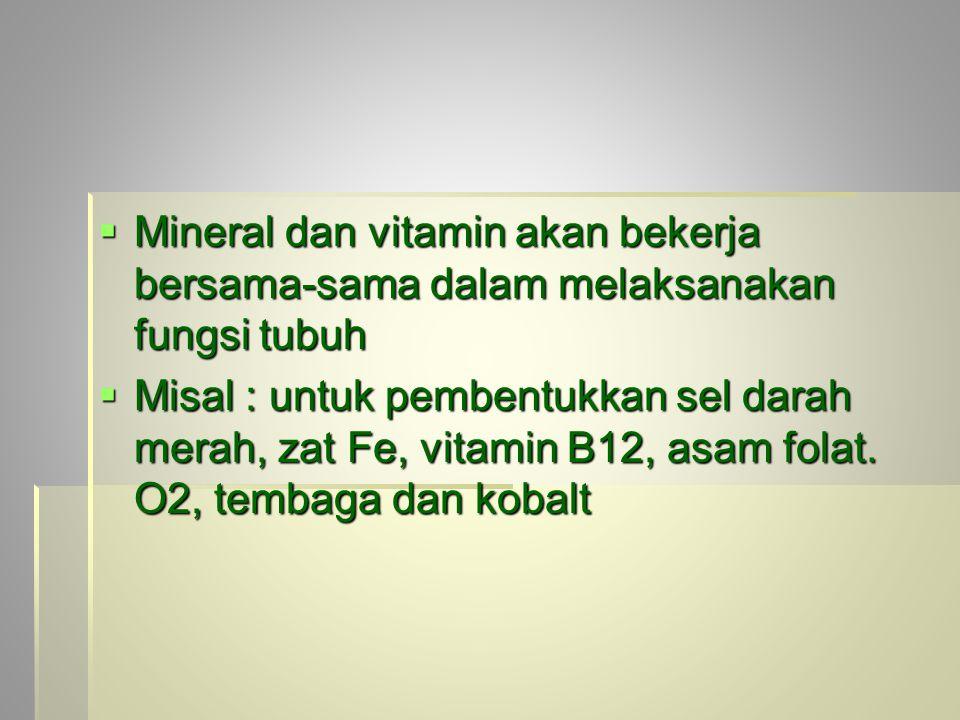 Mineral dan vitamin akan bekerja bersama-sama dalam melaksanakan fungsi tubuh