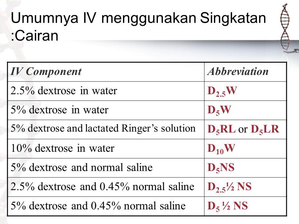 Umumnya IV menggunakan Singkatan :Cairan