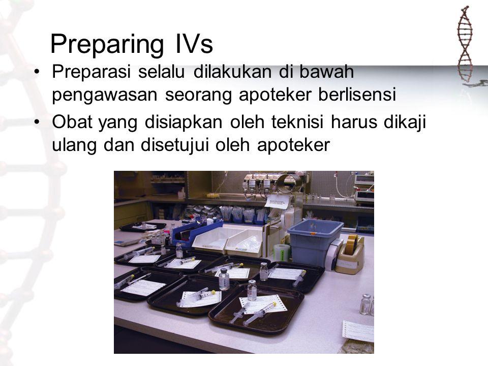Preparing IVs Preparasi selalu dilakukan di bawah pengawasan seorang apoteker berlisensi.