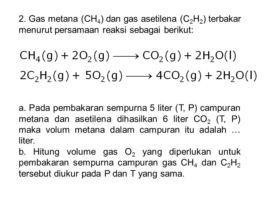 2. Gas metana (CH4) dan gas asetilena (C2H2) terbakar menurut persamaan reaksi sebagai berikut:
