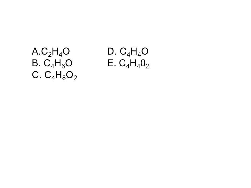 A.C2H4O D. C4H4O B. C4H6O E. C4H402 C. C4H8O2