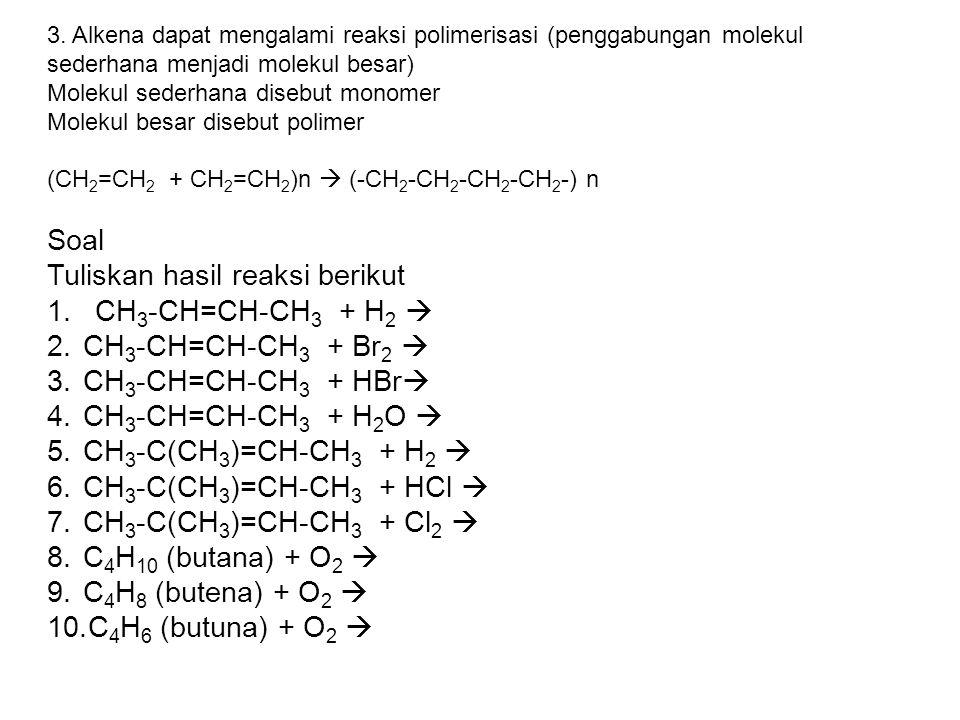 Tuliskan hasil reaksi berikut CH3-CH=CH-CH3 + H2 