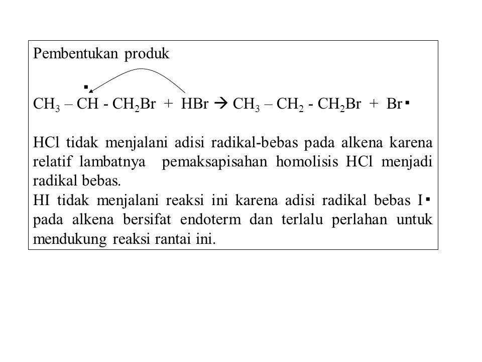 Pembentukan produk ▪ CH3 – CH - CH2Br + HBr  CH3 – CH2 - CH2Br + Br▪