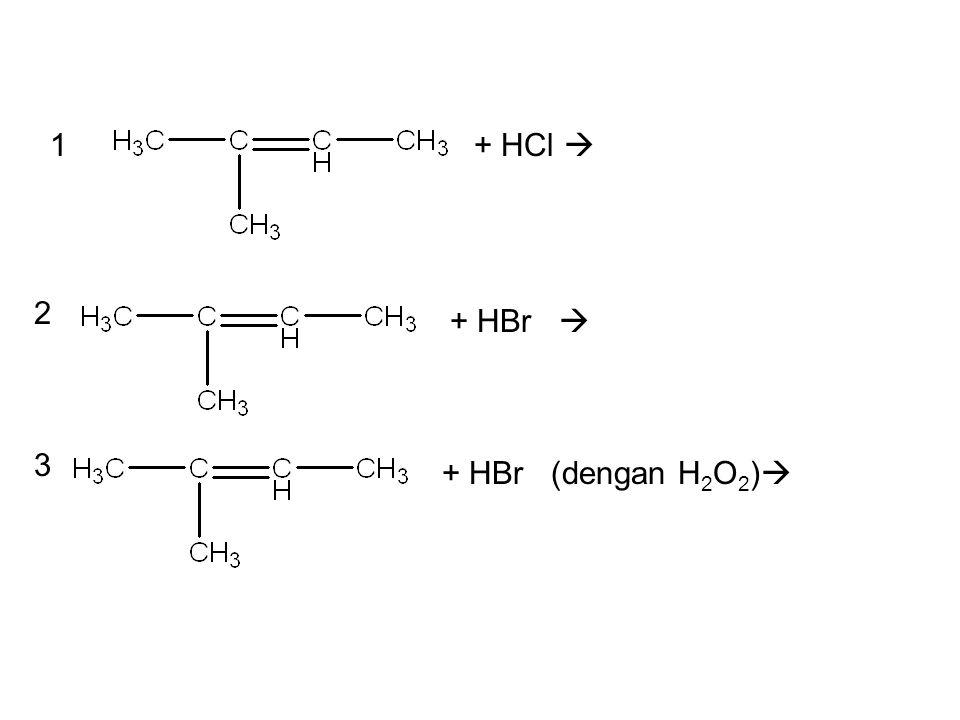 1 + HCl  2 + HBr  3 + HBr (dengan H2O2)