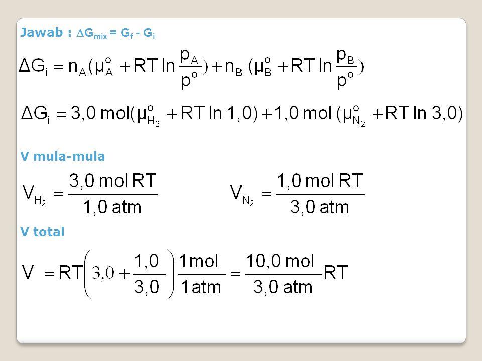 Jawab : Gmix = Gf - Gi V mula-mula V total