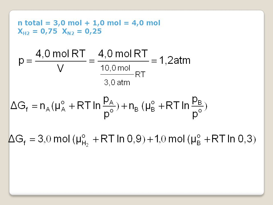 n total = 3,0 mol + 1,0 mol = 4,0 mol XH2 = 0,75 XN2 = 0,25