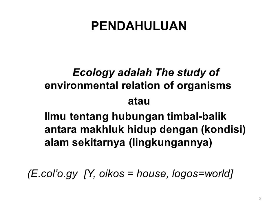 PENDAHULUAN Ecology adalah The study of environmental relation of organisms. atau.
