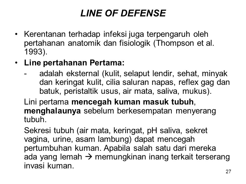 LINE OF DEFENSE Kerentanan terhadap infeksi juga terpengaruh oleh pertahanan anatomik dan fisiologik (Thompson et al. 1993).