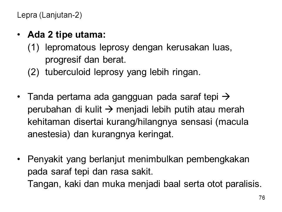 (1) lepromatous leprosy dengan kerusakan luas, progresif dan berat.