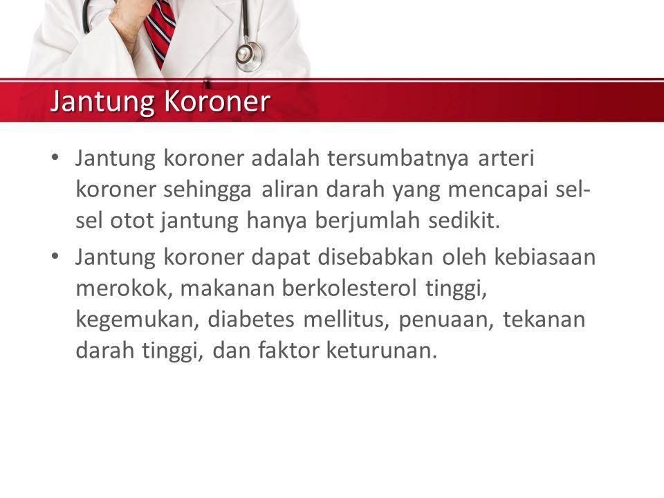 Jantung Koroner Jantung koroner adalah tersumbatnya arteri koroner sehingga aliran darah yang mencapai sel-sel otot jantung hanya berjumlah sedikit.