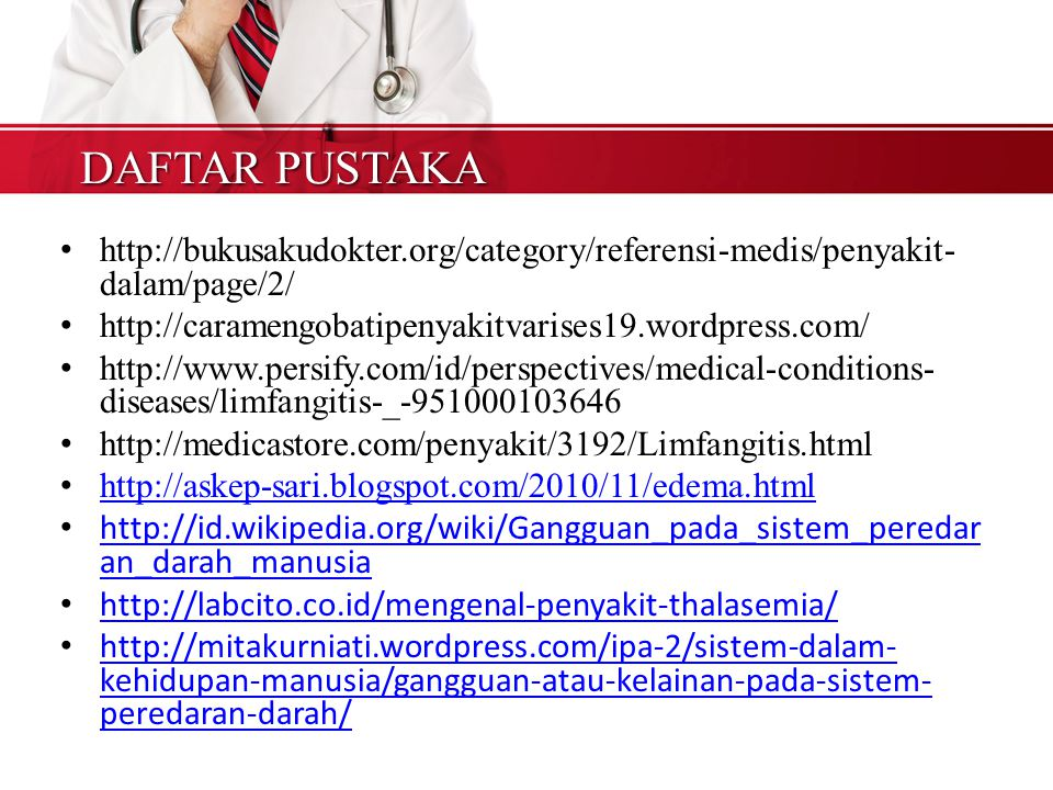 DAFTAR PUSTAKA http://bukusakudokter.org/category/referensi-medis/penyakit-dalam/page/2/ http://caramengobatipenyakitvarises19.wordpress.com/