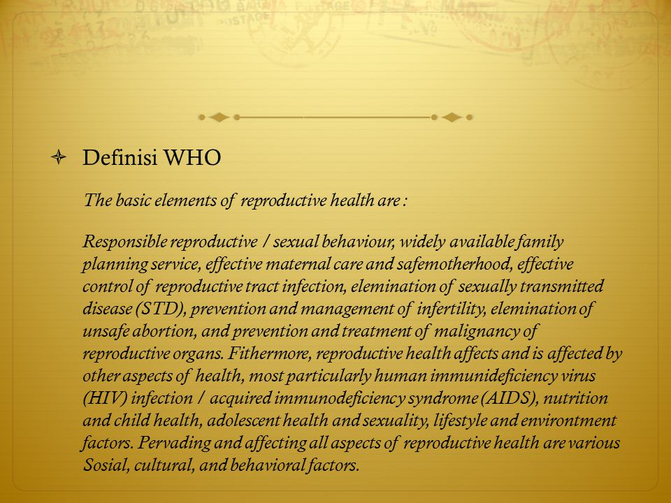 Definisi WHO The basic elements of reproductive health are :