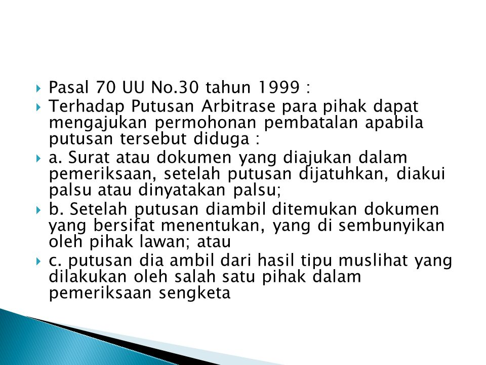 Pasal 70 UU No.30 tahun 1999 : Terhadap Putusan Arbitrase para pihak dapat mengajukan permohonan pembatalan apabila putusan tersebut diduga :