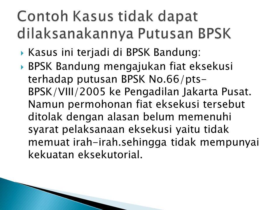 Contoh Kasus tidak dapat dilaksanakannya Putusan BPSK