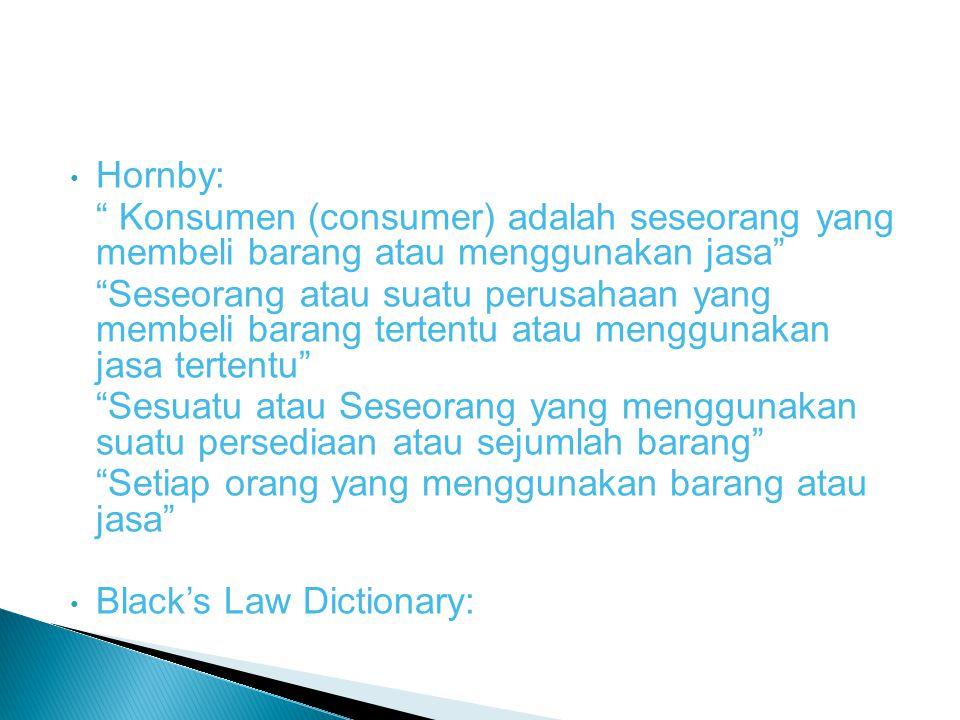 Hornby: Konsumen (consumer) adalah seseorang yang membeli barang atau menggunakan jasa