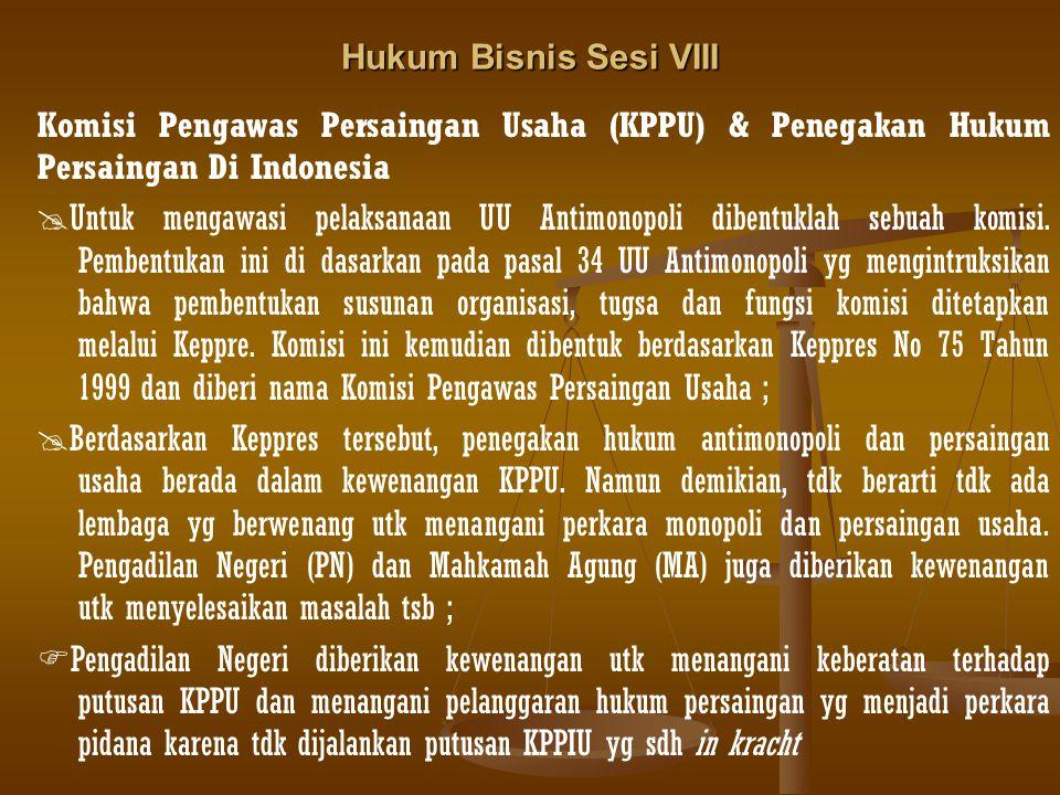 Hukum Bisnis Sesi VIII Komisi Pengawas Persaingan Usaha (KPPU) & Penegakan Hukum Persaingan Di Indonesia.