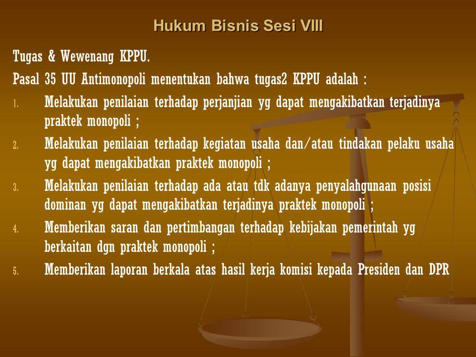 Hukum Bisnis Sesi VIII Tugas & Wewenang KPPU. Pasal 35 UU Antimonopoli menentukan bahwa tugas2 KPPU adalah :