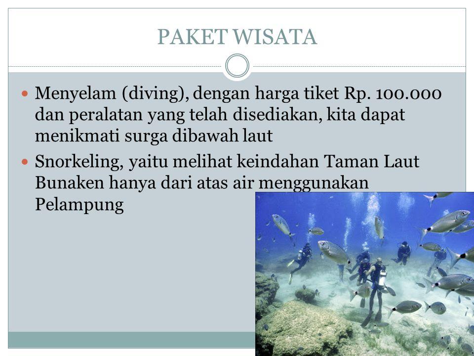 PAKET WISATA Menyelam (diving), dengan harga tiket Rp. 100.000 dan peralatan yang telah disediakan, kita dapat menikmati surga dibawah laut.
