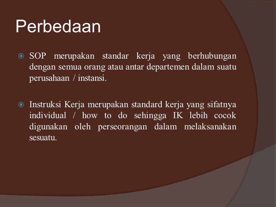 Perbedaan SOP merupakan standar kerja yang berhubungan dengan semua orang atau antar departemen dalam suatu perusahaan / instansi.