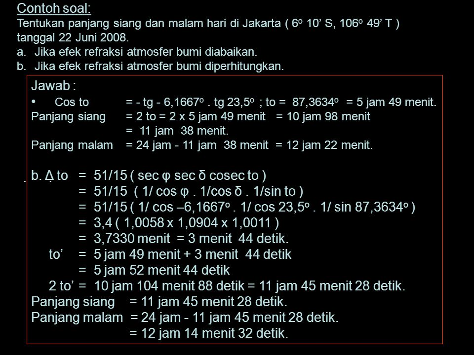 Cos to = - tg - 6,1667o . tg 23,5o ; to = 87,3634o = 5 jam 49 menit.