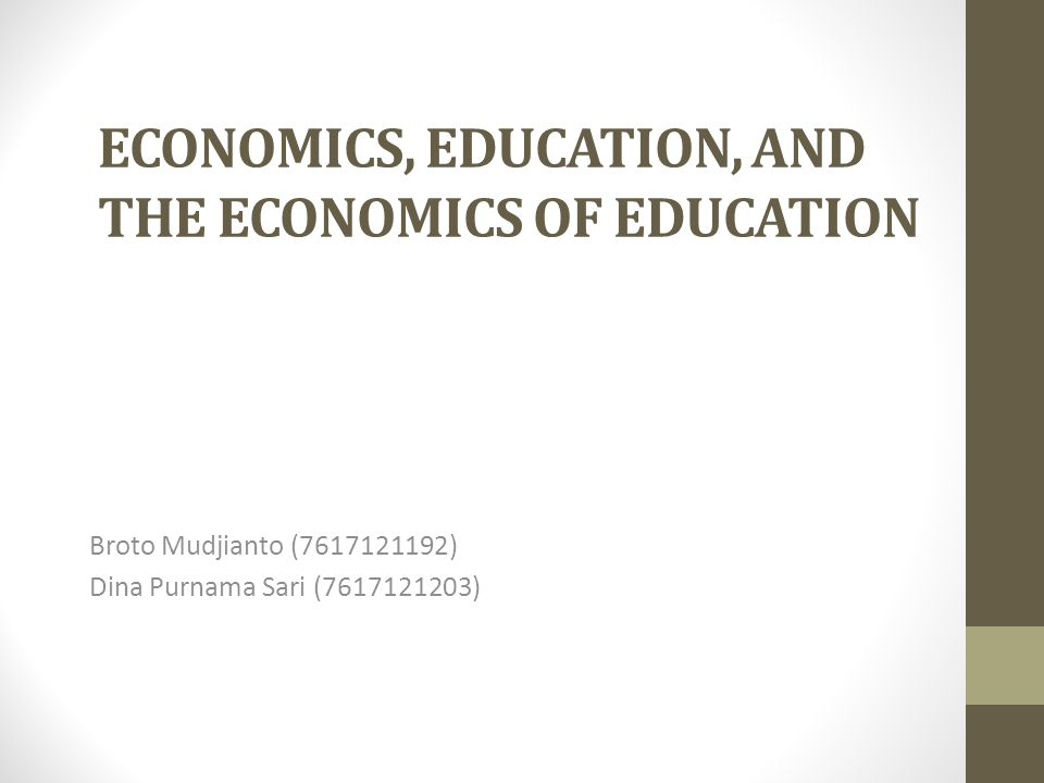 ECONOMICS, EDUCATION, AND THE ECONOMICS OF EDUCATION