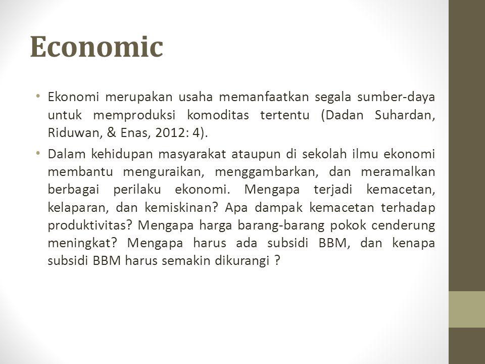 Economic Ekonomi merupakan usaha memanfaatkan segala sumber-daya untuk memproduksi komoditas tertentu (Dadan Suhardan, Riduwan, & Enas, 2012: 4).