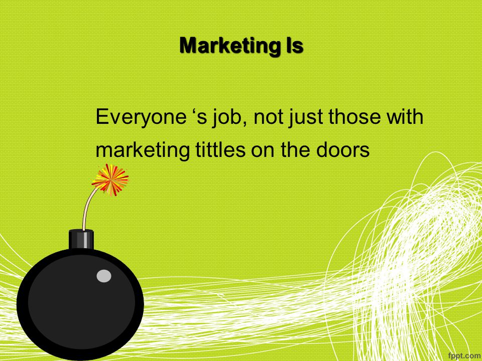 Marketing Is Everyone 's job, not just those with marketing tittles on the doors 37