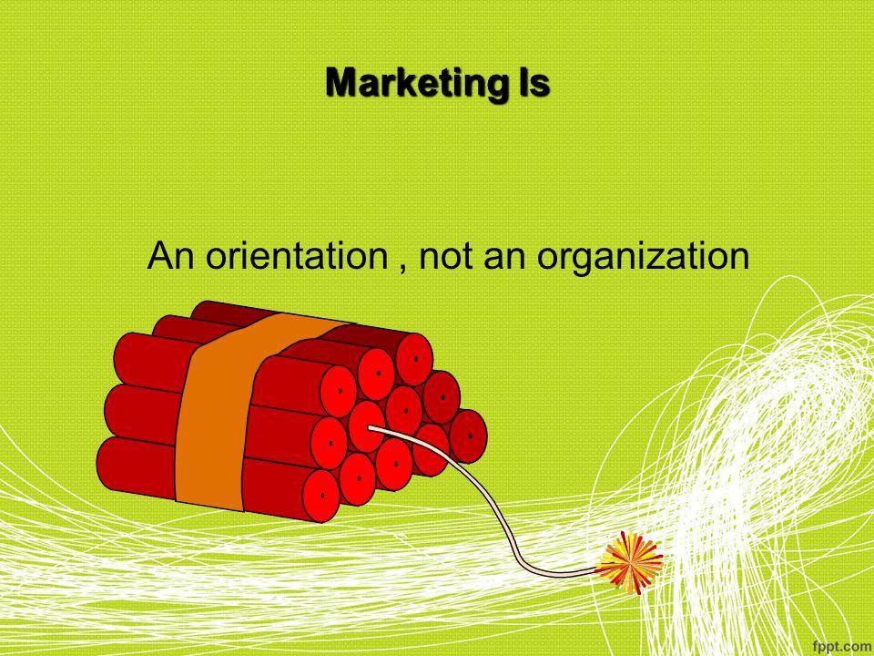 An orientation , not an organization