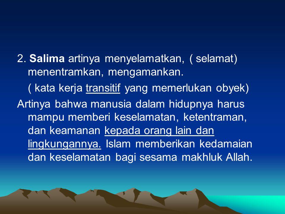 2. Salima artinya menyelamatkan, ( selamat) menentramkan, mengamankan.